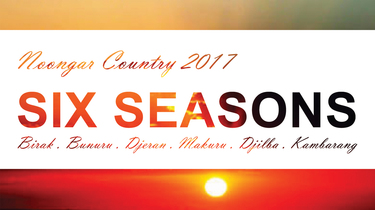 Noongar Country 2017: Six Seasons