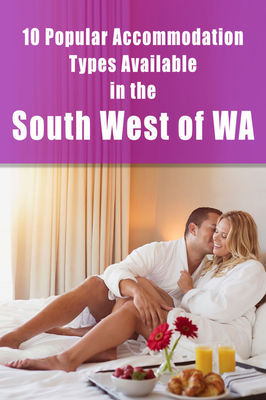 10 Popular Types of Accommodation Available in South West of WA